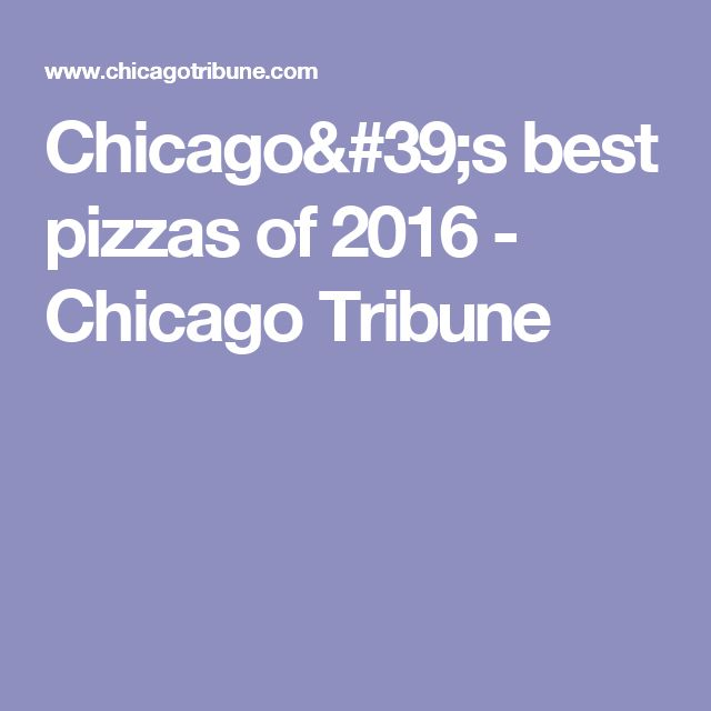 Chicago's best pizzas of 2016 - Chicago Tribune
