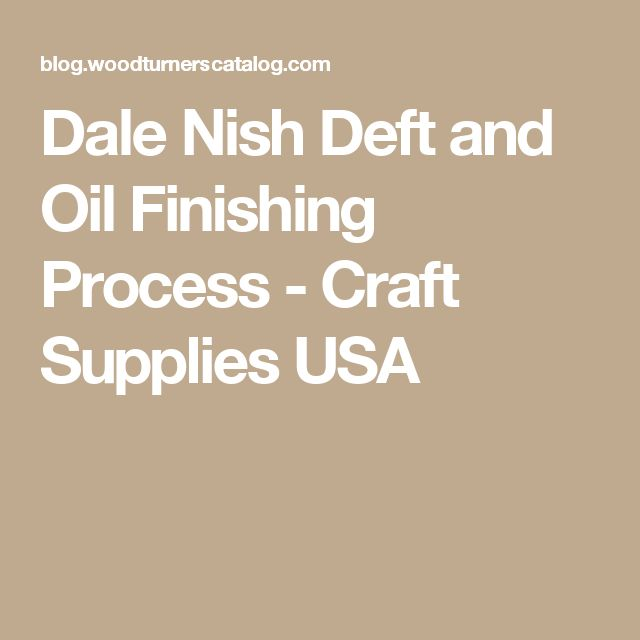 Dale Nish Deft and Oil Finishing Process - Craft Supplies USA