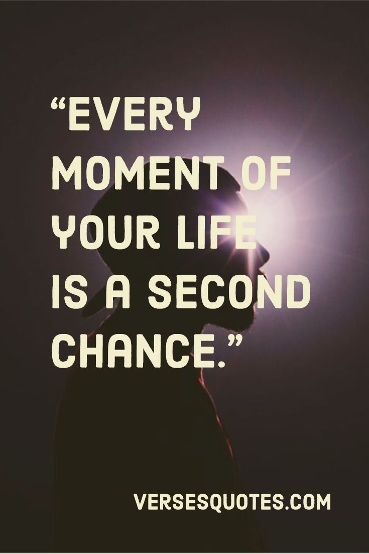 13 Quotes About Second Chances Verses Quotesabouttakingchances Every Moment Of Your Life Is A Second Chance Chance Quotes Verse Quotes Second Chance Quotes