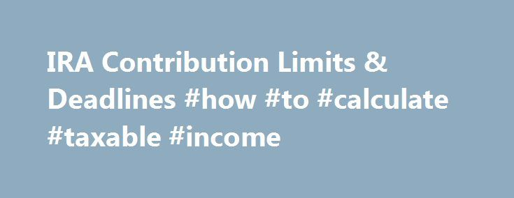 "IRA Contribution Limits & Deadlines #how #to #calculate #taxable #income http://incom.remmont.com/ira-contribution-limits-deadlines-how-to-calculate-taxable-income/  #roth ira income limit # 2016 IRA Contribution Limits Deadlines Individual retirement accounts (IRAs) are one of the most common ways to save for retirement. Two of the most frequently asked questions about IRAs are, ""How much can I contribute?"" and ""What's the deadline for my annual contribution?"" 2016 Contribution limits Here…"