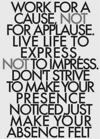 """""""Work For A Cause, Not For Applause"""" - Famous Inspirational Quotes"""