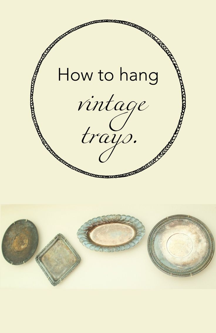 How To Hang Vintage Silver Trays An Easy Low Cost