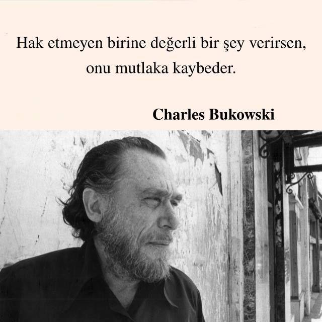 hak etmeyen birine değerli bir şey verirsen onu mutlaka kaybeder Charles Bukowski sözleri