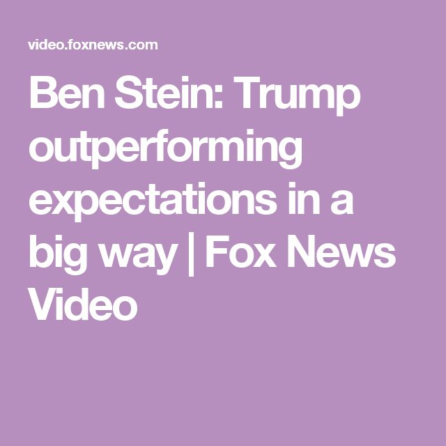 Ben Stein: Trump outperforming expectations in a big way | Fox News Video