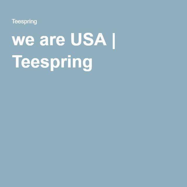 we are USA | Teespring