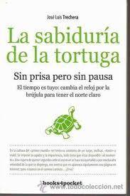 La Sabiduría de la tortuga : sin prisa pero sin pausa / José Luis Trechera
