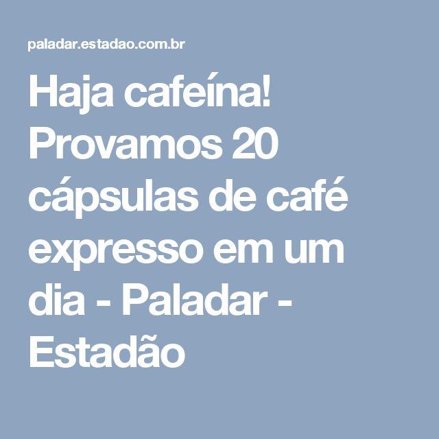 Haja cafeína! Provamos 20 cápsulas de café expresso em um dia - Paladar - Estadão