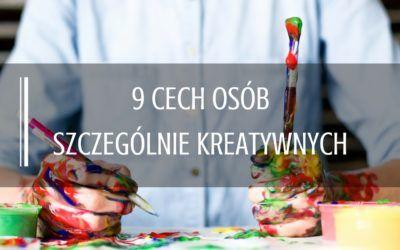 9 cech osób szczególnie kreatywnych