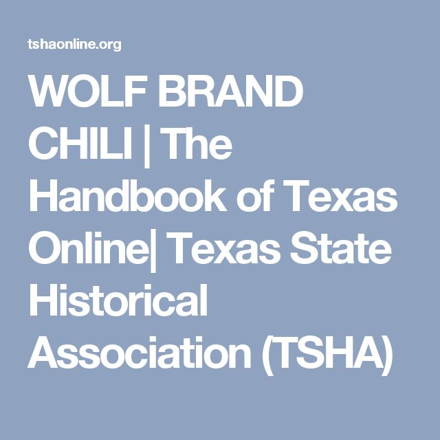WOLF BRAND CHILI | The Handbook of Texas Online| Texas State Historical Association (TSHA)