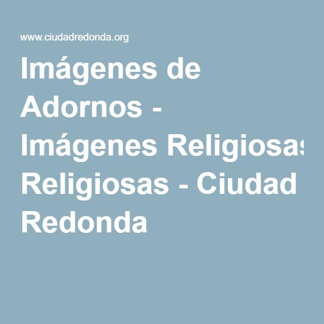 Imágenes de Adornos - Imágenes Religiosas - Ciudad Redonda