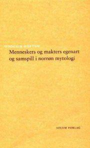 Menneskers og makters egenart og samspill i norrøn mytologi - 2004 - (9788256014514)