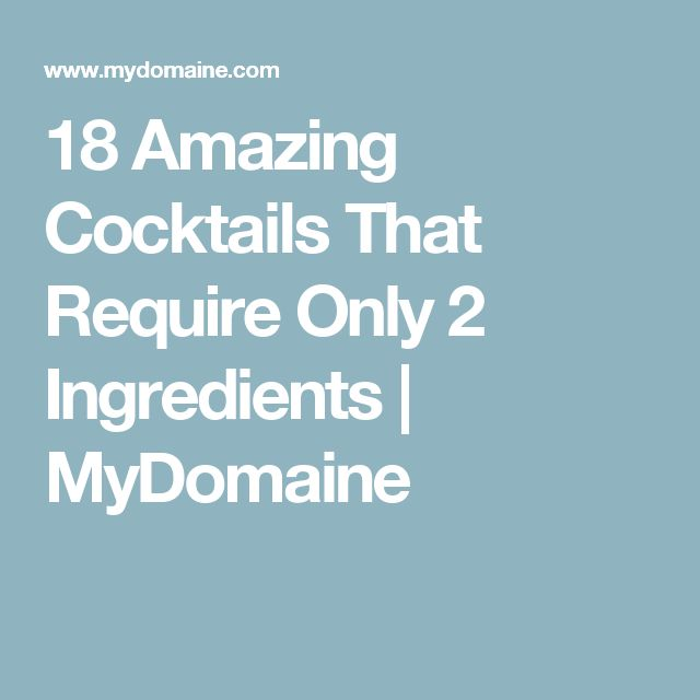 18 Amazing Cocktails That Require Only 2 Ingredients | MyDomaine