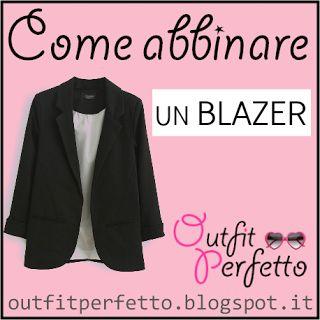Outfit Perfetto: Come abbinare un BLAZER
