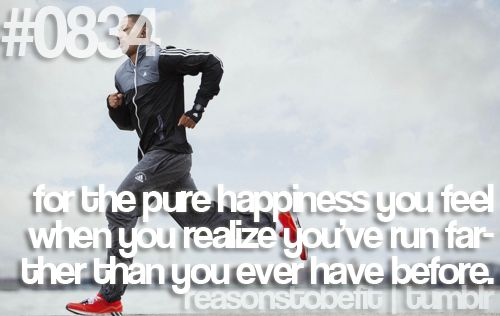 for pure happiness you feel when you realize you've run farther than you have before.