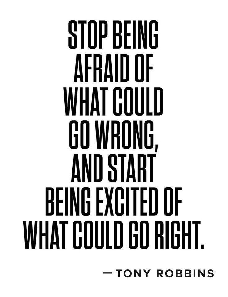 Hör auf Angst zu haben, was alles schief gehen könnte und beginnen Dich darauf zu freuen, was alles richtig gehen könnte