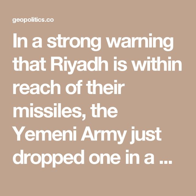 In a strong warning that Riyadh is within reach of their missiles, the Yemeni Army just dropped one in a Saudi military camp, 40 kms. away from the Saudi capital.  This is in retaliation to the almost two years of incessant pounding of Yemen using cluster bombs and a suspected tactical nuke at one time, which claimed the lives of over 11,400 to date, including women and children.  The Saudi military is using bombs supplied by the US and UK.