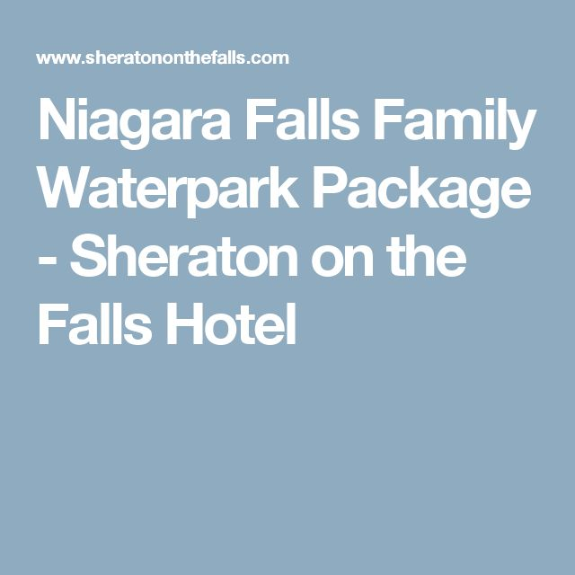 Niagara Falls Family Waterpark Package - Sheraton on the Falls Hotel