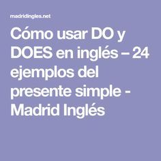 Cómo usar DO y DOES en inglés –24 ejemplos del presente simple - Madrid Inglés