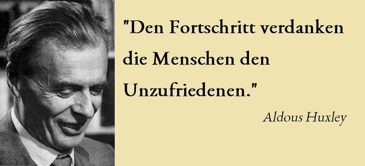 """""""Dem #Fortschritt verdanken die #Menschen den #Unzufriedenen."""" Aldous #Huxley"""
