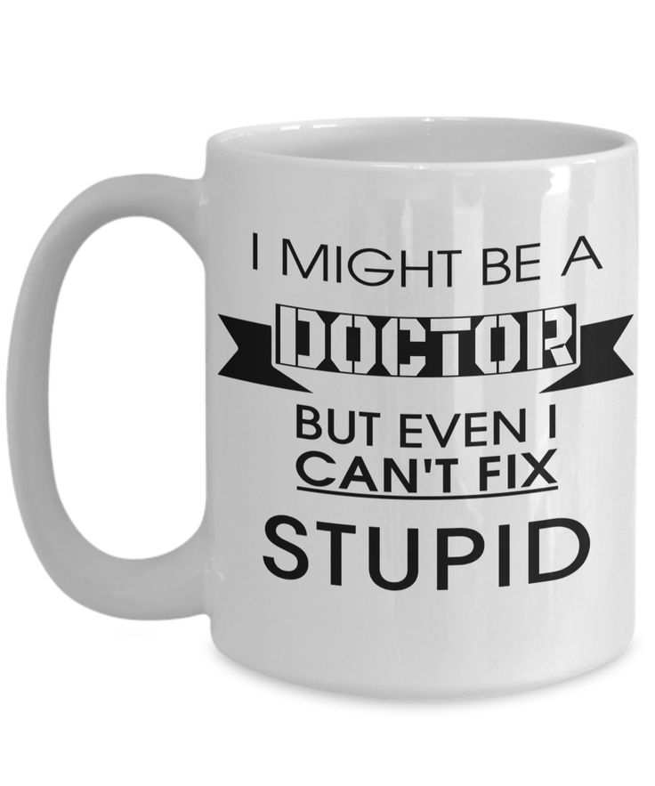 Medical Doctor Gifts - Doctor Office Gifts - Gifts Ideas For A Doctors - Best Funny Doctor Gift - Doctor Gag Gifts - Female Doctor Gifts - I Might Doctor But Even I Cant Fix Stupid White Mug
