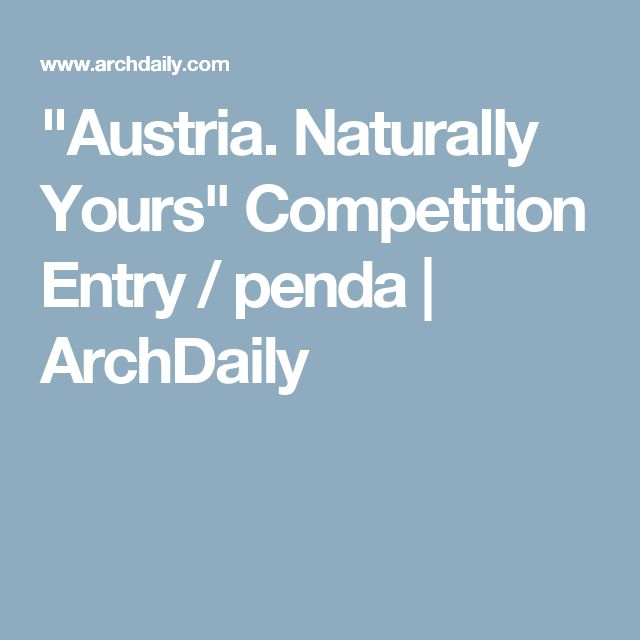 """""""Austria. Naturally Yours"""" Competition Entry / penda 