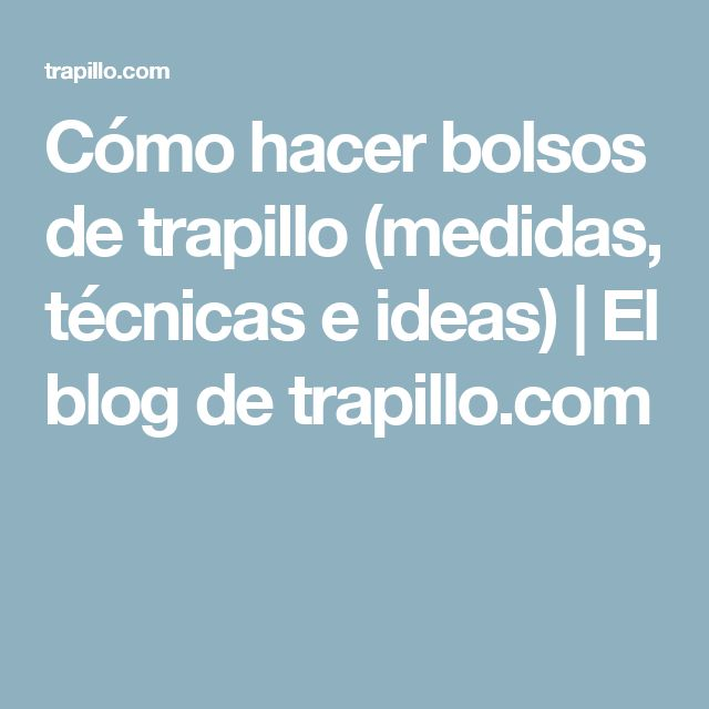 Cómo hacer bolsos de trapillo (medidas, técnicas e ideas) | El blog de trapillo.com