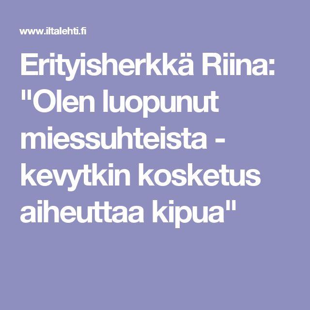 """Erityisherkkä Riina: """"Olen luopunut miessuhteista - kevytkin kosketus aiheuttaa kipua"""""""