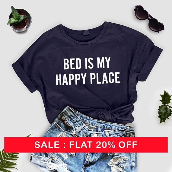 Bed is my happy place Clothing nap Shirts Screen Print Funny T Shirts for Teens Teenager Gift Graphic Tee Women T-shirt Tumblr  by thecozyapparel