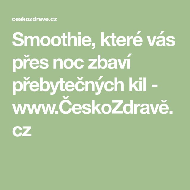 Smoothie, které vás přes noc zbaví přebytečných kil - www.ČeskoZdravě.cz