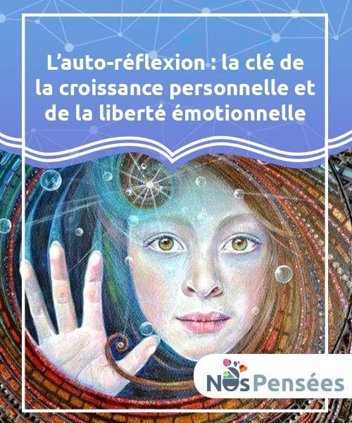 L'auto-réflexion : la clé de la croissance personnelle et de la liberté émotionnelle Apprenez à mieux vous #connaître en pratiquant l'auto-réflexion au quotidien, en #pensant à votre bien-être et en créant votre propre #bonheur. #Psychologie
