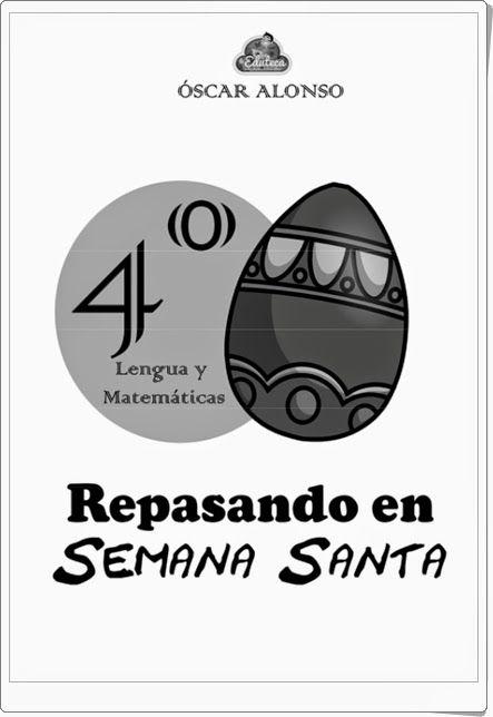"""""""Repasando en Semana Santa"""", realizado por Óscar Alonso, de laeduteca.blogspot.com., es un magnífico cuaderno  de ejercicios de Lengua y Matemáticas, para 4º nivel de Educación Primaria, en una variada y rica gama de actividades."""