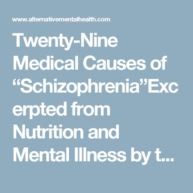 """Twenty-Nine Medical Causes of """"Schizophrenia""""Excerpted from Nutrition and Mental Illness by the late Carl C. Pfeiffer, Ph.D., M.D."""