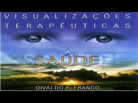 Visualizações Terapêuticas - Divaldo Franco - YouTube