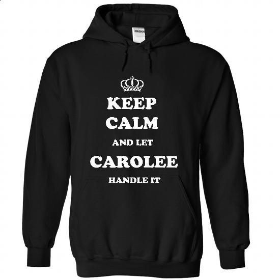 KEEP CALM AND LET CAROLEE HANDLE IT - #white tshirt #hoodies womens. BUY NOW => https://www.sunfrog.com/Names/KEEP-CALM-AND-LET-CAROLEE-HANDLE-IT-5244-Black-34579672-Hoodie.html?68278