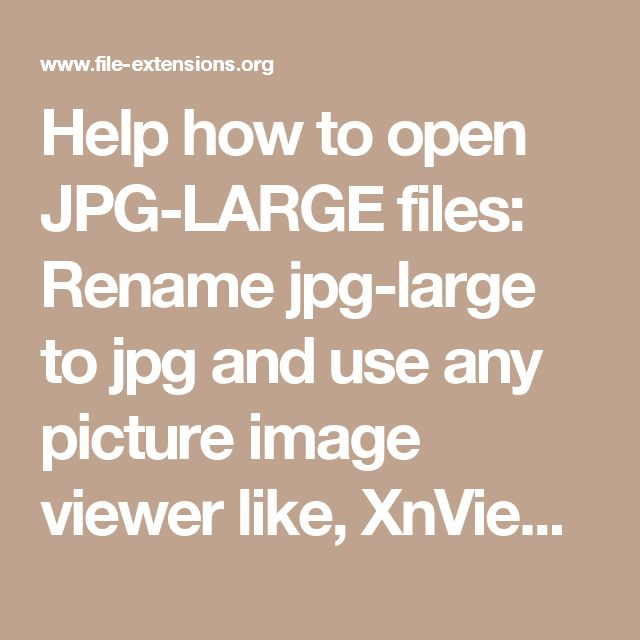 Help how to open JPG-LARGE files: Rename jpg-large to jpg and use any picture image viewer like, XnView, Preview etc. to view content of JPEG picture files, or any picture editing software. How to convert file with extension JPG-LARGE: Almost every graphic editor is convert or export *.jpg files to some other bitmap format. Find conversions from jpg-large file: jpg-large to bmp jpg-large to gif jpg-large to jpeg jpg-large to jpg jpg-large to pdf jpg-large to png