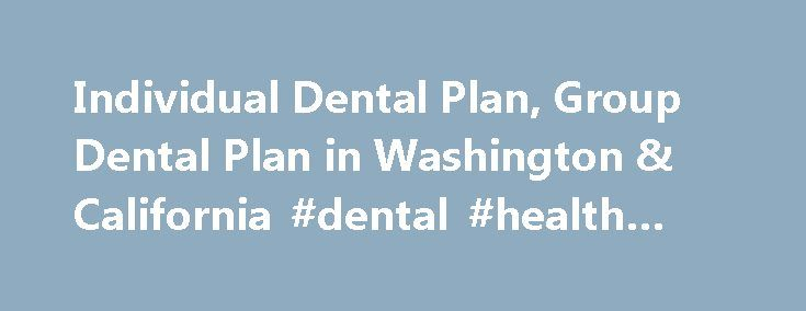 Individual Dental Plan, Group Dental Plan in Washington & California #dental #health #plans http://dental.remmont.com/individual-dental-plan-group-dental-plan-in-washington-california-dental-health-plans-2/  #dental health plans # Affordable Family & Individual Dental Plans Quality Assured Dentists – Clear Costs Welcome to Dental Health Services, providers of affordable, quality dental plans. You are in the area for individuals and families. Learn about SmartSmile SM and Super SmartSmile SM…