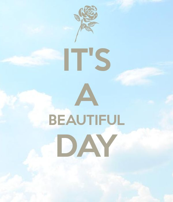Beautiful Day Quotes: IT'S A BEAUTIFUL DAY
