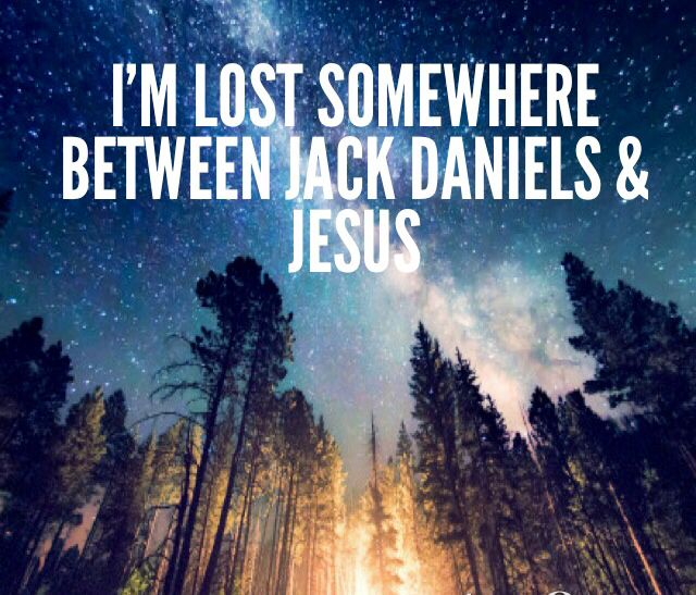 """I'm lost somewhere between Jack Daniels and Jesus"" Chase Rice lyrics"