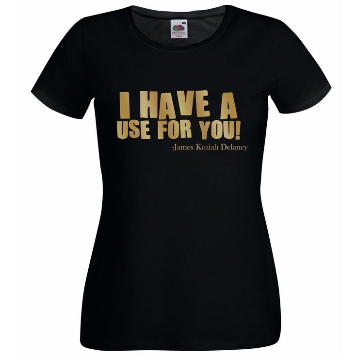 Womens Black 'I Have a Use For You' T-Shirt James Delaney Tom Hardy Taboo - Dragons Den Fancy Dress Limited