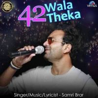 42 Wala Theka Is The Single Track By Singer Samri Brar.Lyrics Of This Song Has Been Penned By Samri Brar & Music Of This Song Has Been Given By Samri Brar.