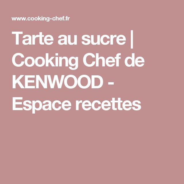 Tarte au sucre | Cooking Chef de KENWOOD - Espace recettes