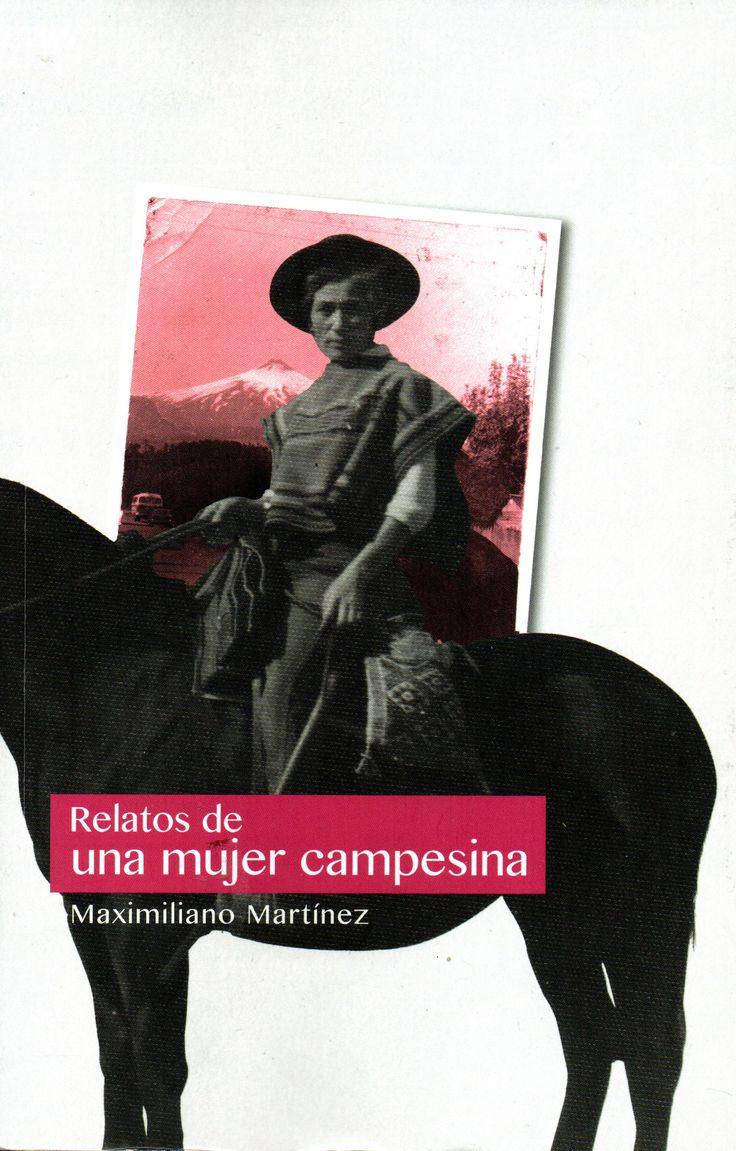 Relatos de una mujer campesina en Pucon 1934-1980. Maximiliano Martinez.