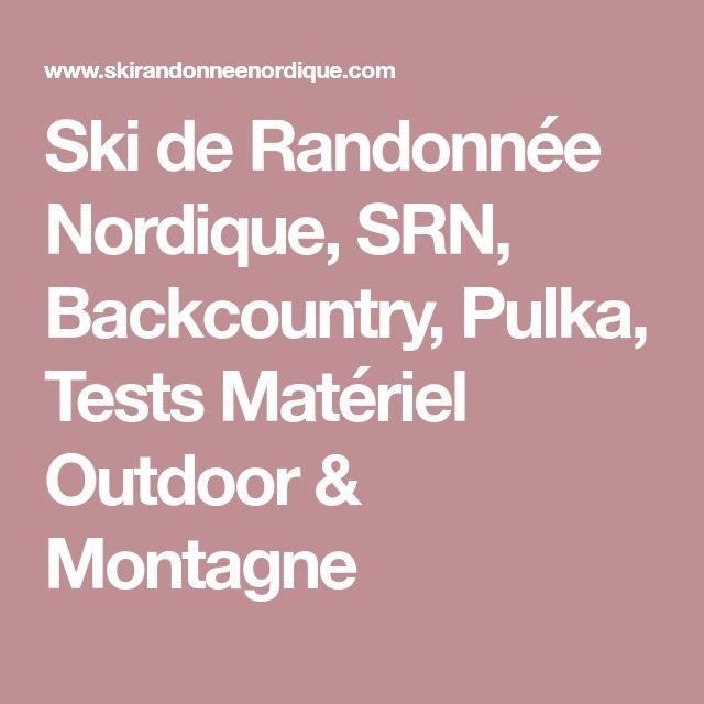 Ski de Randonnée Nordique, SRN, Backcountry, Pulka, Tests Matériel Outdoor & Montagne