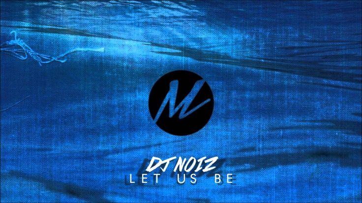 DJ Noiz - Let Us Be Remix