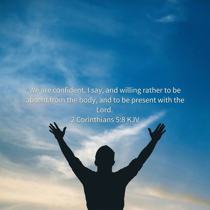 What happens when we die? To be absent from our bodies is to be PRESENT with the LORD!  Praise Jesus