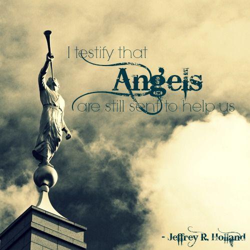 ~ Angels Are Still Sent To Help...Elder Jeffrey R. Holland ~