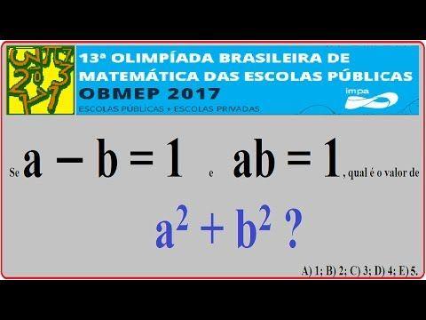 obmep 2017 Nível 3 – 1º, 2º e 3º anos do Ensino Médio – 1ª Fase – Questão 2 – 06/06/2017. Questão 2. Se a − b = 1 e ab = 1, qual é o valor de a2 + b2 ? A) 1; B) 2; C) 3; D) 4; E) 5. Data do exame: 6 DE JUNHO DE 2017. 13ª EDIÇÃO DA OLIMPÍADA BRASILEIRA DE MATEMÁTICA DAS ESCOLAS PÚBLICAS E COLÉGIOS PRIVADOS. Determinação do Produto notável, cálculo da expressão algébrica, quadrado da soma ou subtração de dois termos, produto da soma pela diferença de termos, multiplicação da diferença de duas