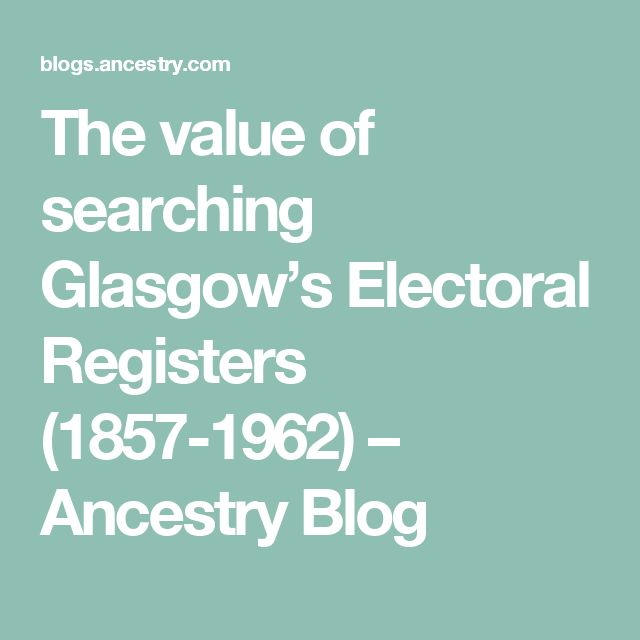 The value of searching Glasgow's Electoral Registers (1857-1962) – Ancestry Blog