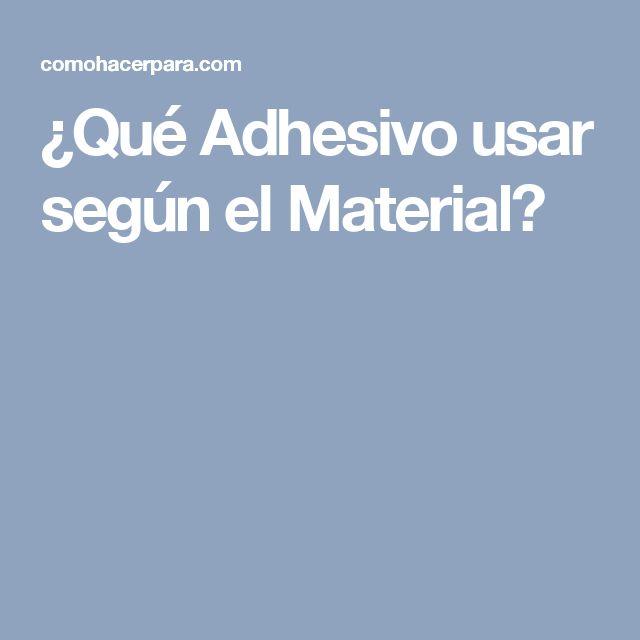¿Qué Adhesivo usar según el Material?