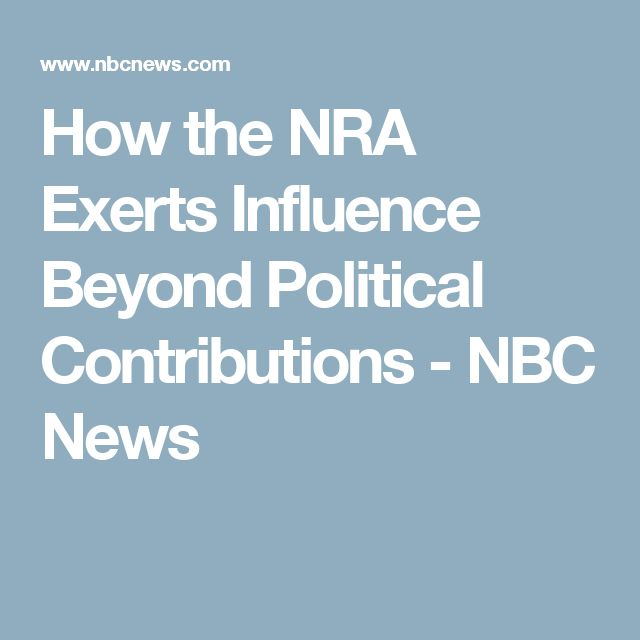 How the NRA Exerts Influence Beyond Political Contributions - NBC News
